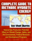 Complete Guide to Methane Hydrate Energy: Ice that Burns, Natural Gas Production Potential, Effect on Climate Change, Safety, and the Environment, Federal Research and Development Programs - eBook