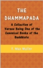 The Dhammapada : A Collection of Verses Being One of the Canonical Books of the Buddhists - eBook