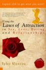 Using the Laws Of Attraction in Sex, Love, Dating & Relationships : Exploit LOA to get what you want! - eBook