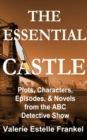 The Essential Castle : Plots, Characters, Episodes and Novels from the ABC Detective Show - eBook