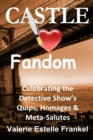Castle Loves Fandom : Celebrating the Detective Show's Quips, Homages, and Meta-Salutes - eBook