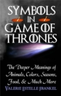 Symbols in Game of Thrones : The Deeper Meanings of Animals, Colors, Seasons, Food, and Much More - eBook