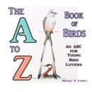 The A to Z Book of Birds : An ABC for Young Bird Lovers - eBook