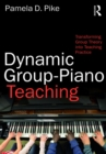 Dynamic Group-Piano Teaching : Transforming Group Theory into Teaching Practice - eBook