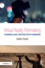 Virtual Reality Filmmaking : Techniques & Best Practices for VR Filmmakers - eBook