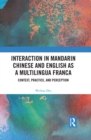 Interaction in Mandarin Chinese and English as a Multilingua Franca : Context, Practice, and Perception - eBook