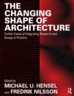 The Changing Shape of Architecture : Further Cases of Integrating Research and Design in Practice - eBook