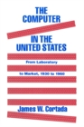 The Computer in the United States : From Laboratory to Market, 1930-60 - eBook