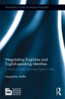Negotiating Englishes and English-speaking Identities : A study of youth learning English in Italy - eBook