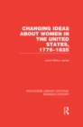 Changing Ideas about Women in the United States, 1776-1825 - eBook