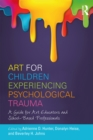 Art for Children Experiencing Psychological Trauma : A Guide for Art Educators and School-Based Professionals - eBook