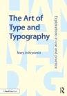 The Art of Type and Typography : Explorations in Use and Practice - eBook