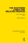 The Southern Lunda and Related Peoples (Northern Rhodesia, Belgian Congo, Angola) : West Central Africa Part I - eBook