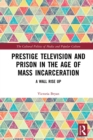 Prestige Television and Prison in the Age of Mass Incarceration : A Wall Rise Up - eBook