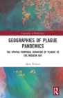 Geographies of Plague Pandemics : The Spatial-Temporal Behavior of Plague to the Modern Day - eBook