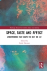 Space, Taste and Affect : Atmospheres That Shape the Way We Eat - eBook