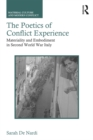The Poetics of Conflict Experience : Materiality and Embodiment in Second World War Italy - eBook