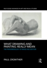 What Drawing and Painting Really Mean : The Phenomenology of Image and Gesture - eBook