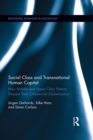 Social Class and Transnational Human Capital : How Middle and Upper Class Parents Prepare Their Children for Globalization - eBook
