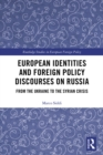 European Identities and Foreign Policy Discourses on Russia : From the Ukraine to the Syrian Crisis - eBook