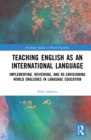 Teaching English as an International Language : Implementing, Reviewing, and Re-Envisioning World Englishes in Language Education - eBook