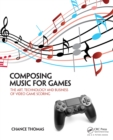 Composing Music for Games : The Art, Technology and Business of Video Game Scoring - eBook