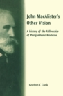 John Macalister's Other Vision : A History of the Fellowship of Postgraduate Medicine - eBook