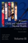 Primary Child and Adolescent Mental Health : A Practical Guide, Volume 3 - eBook