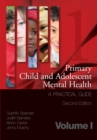 Primary Child and Adolescent Mental Health : A Practical Guide, Volume 1 - eBook