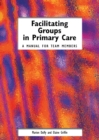 Facilitating Groups in Primary Care : A Manual for Team Members - eBook