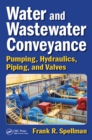 Water and Wastewater Conveyance : Pumping, Hydraulics, Piping, and Valves - eBook