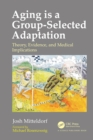 Aging is a Group-Selected Adaptation : Theory, Evidence, and Medical Implications - eBook