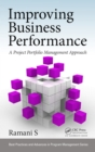 Improving Business Performance : A Project Portfolio Management Approach - eBook