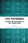 Civic Performance : Pageantry and Entertainments in Early Modern London - eBook