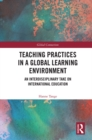 Teaching Practices in a Global Learning Environment : An Interdisciplinary Take on International Education - eBook