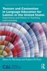 Tension and Contention in Language Education for Latinxs in the United States : Experience and Ethics in Teaching and Learning - eBook