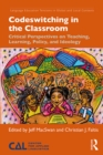 Codeswitching in the Classroom : Critical Perspectives on Teaching, Learning, Policy, and Ideology - eBook