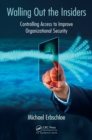 Walling Out the Insiders : Controlling Access to Improve Organizational Security - eBook