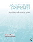 Aquaculture Landscapes : Fish Farms and the Public Realm - eBook