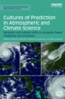 Cultures of Prediction in Atmospheric and Climate Science : Epistemic and Cultural Shifts in Computer-based Modelling and Simulation - eBook