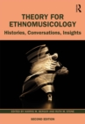 Theory for Ethnomusicology : Histories, Conversations, Insights - eBook