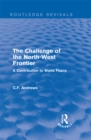 Routledge Revivals: The Challenge of the North-West Frontier (1937) : A Contribution to World Peace - eBook
