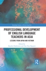 Professional Development of English Language Teachers in Asia : Lessons from Japan and Vietnam - eBook
