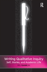 Writing Qualitative Inquiry : Self, Stories, and Academic Life - eBook
