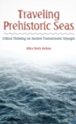 Traveling Prehistoric Seas : Critical Thinking on Ancient Transoceanic Voyages - eBook