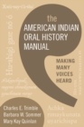 The American Indian Oral History Manual : Making Many Voices Heard - eBook