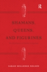 Shamans, Queens, and Figurines : The Development of Gender Archaeology - eBook