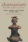 Shamanism and the Origin of States : Spirit, Power, and Gender in East Asia - eBook