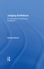 Judging Exhibitions : A Framework for Assessing Excellence - eBook