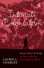 Intimate Colonialism : Head, Heart, and Body in West African Development Work - eBook
